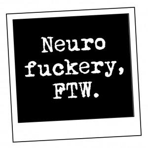 Neuro fuckery